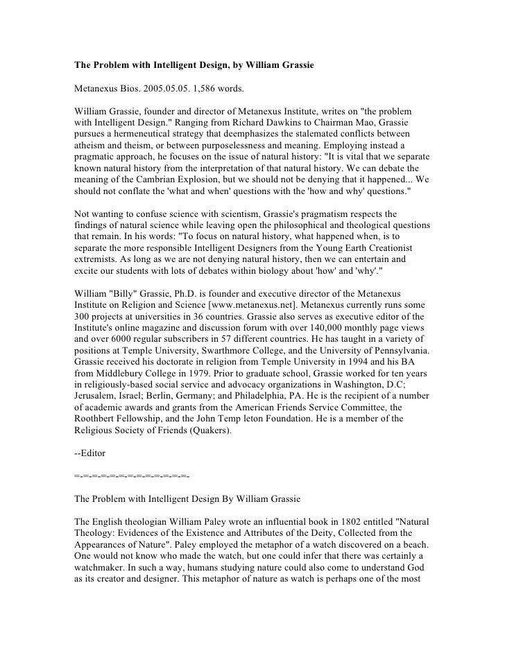 The Problem with Intelligent Design, by William GrassieMetanexus Bios. 2005.05.05. 1,586 words.William Grassie, founder an...