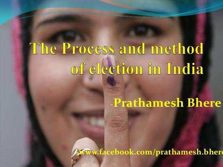 The Process and method of election in India<br />-PrathameshBhere<br />-www.facebook.com/prathamesh.bhere<br />