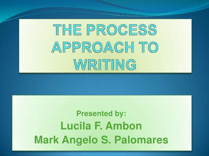 process writing approach Four critical components of an effective writing-process approach to teaching written expression: time ¾students need to write often and regularly (at least 4 days.