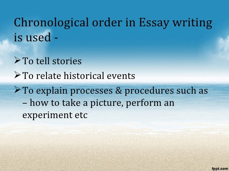 essays in chronological order Chronological order writing essay essay and resume service provides professional writing services for students, executive, management and entry level positions in usa,ca,gb.