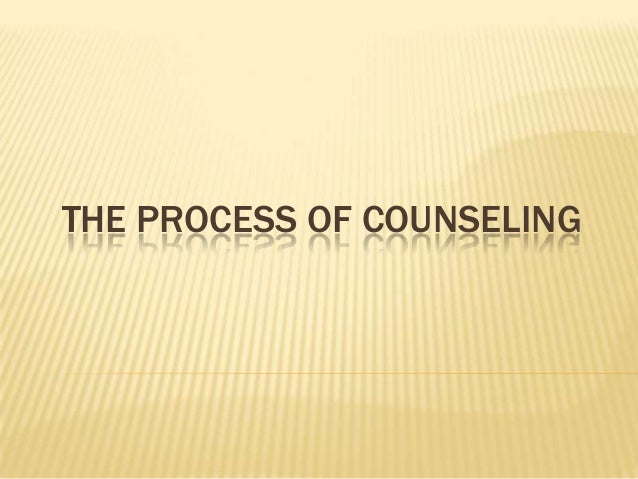 THE PROCESS OF COUNSELING