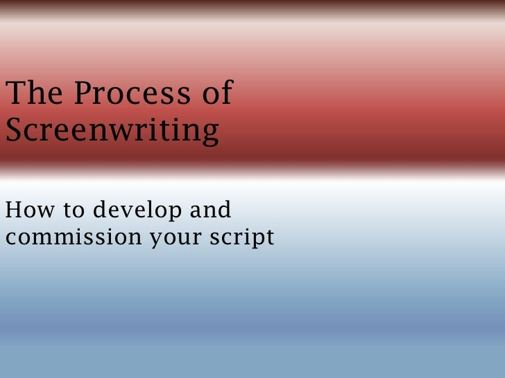 The Process ofScreenwritingHow to develop andcommission your script
