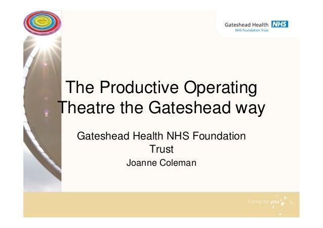 The Productive Operating Theatre the Gateshead way Gateshead Health NHS Foundation Trust Joanne Coleman