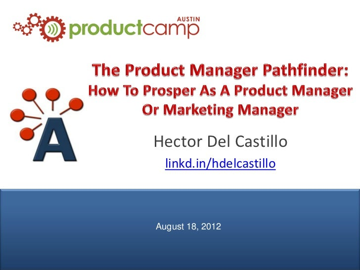 The Product Manager Pathfinder - H. Del Castillo, AIPMM - ProductCamp Austin 9