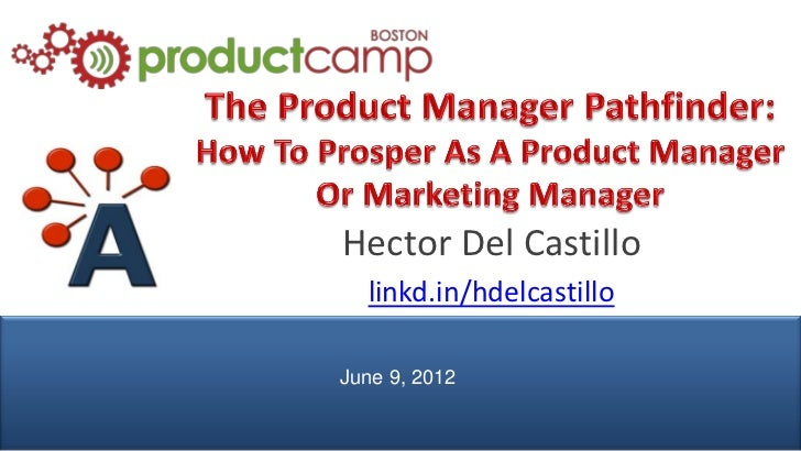 The Product Manager Pathfinder - H. Del Castillo - AIPMM - ProductCamp Boston 2012