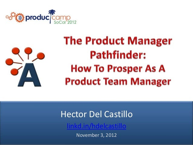 The Product Manager Pathfinder - ProductCamp SoCal - H. Del Castillo, AIPMM