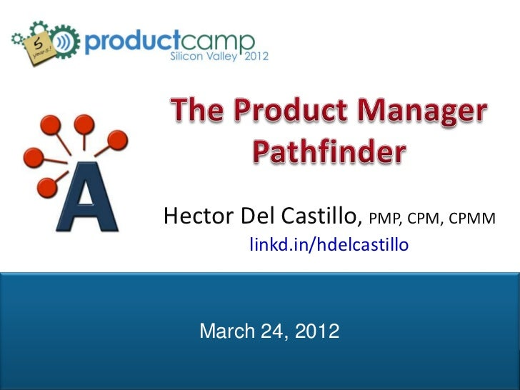 The Product Manager Pathfinder - AIPMM Presentation - ProductCamp SV Spring 2012