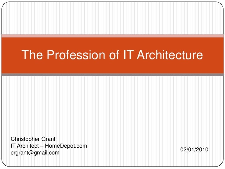 The Profession of IT Architecture<br />Christopher Grant<br />IT Architect – HomeDepot.com<br />crgrant@gmail.com<br />02/...