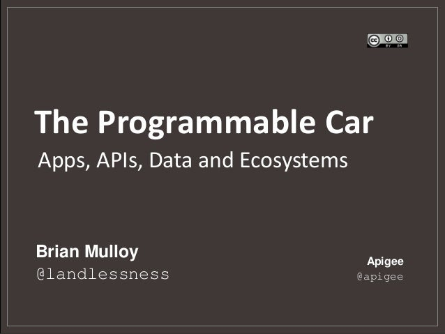 The Programmable CarBrian Mulloy@landlessnessApigee@apigeeApps, APIs, Data and Ecosystems
