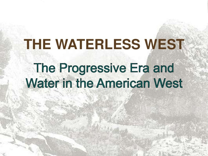 THE WATERLESS WEST<br />The Progressive Era and Water in the American West<br />