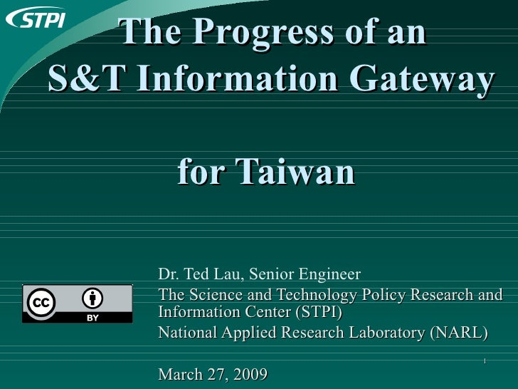 The Progress of an  S&T Information Gateway  for Taiwan   Dr. Ted Lau, Senior Engineer The Science and Technology Policy R...