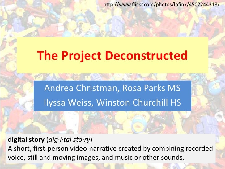 http://www.flickr.com/photos/lofink/4502244318/<br />The Project Deconstructed<br />Andrea Christman, Rosa Parks MS<br />I...