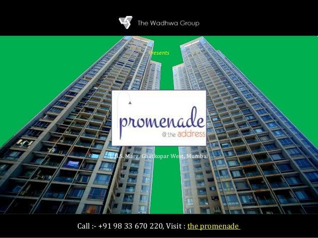 The Promenade L.B.S. Marg, Ghatkopar West, Mumbai The Wadhwa Group Presents Call :- +91 98 33 670 220, Visit : the promena...