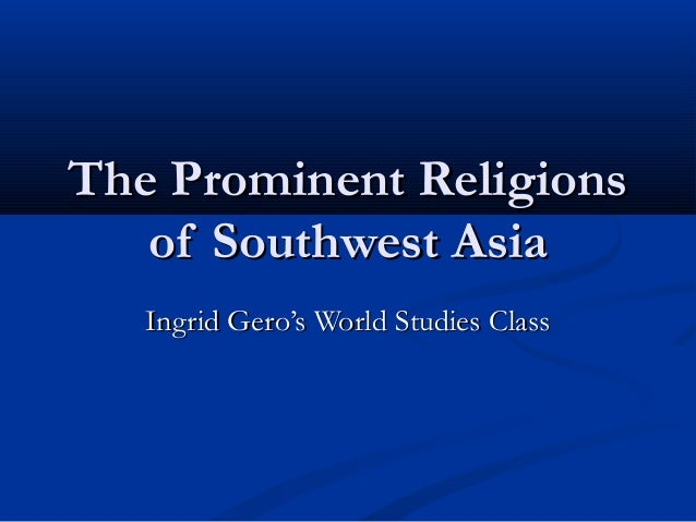The prominent religions of southwest asia