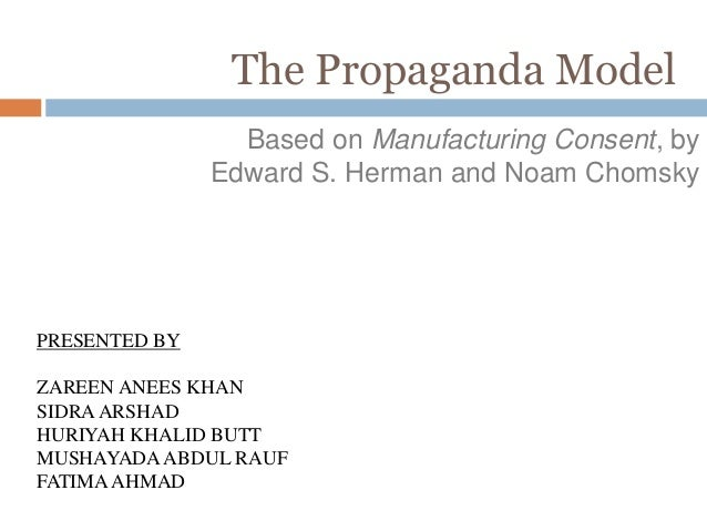 The Propaganda Model Based on Manufacturing Consent, by Edward S. Herman and Noam Chomsky PRESENTED BY ZAREEN ANEES KHAN S...