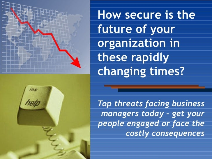 How secure is the future of your organization in these rapidly changing times?   Top threats facing business managers toda...