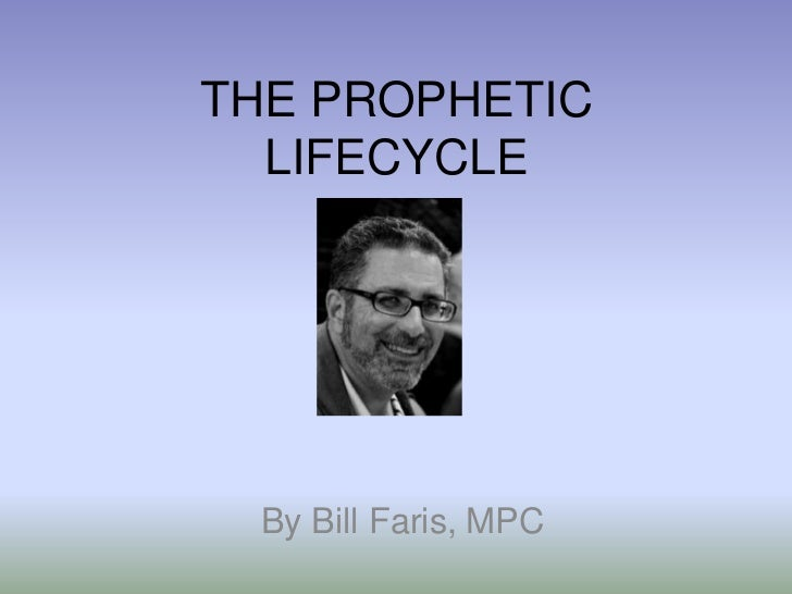THE PROPHETIC  LIFECYCLE  By Bill Faris, MPC
