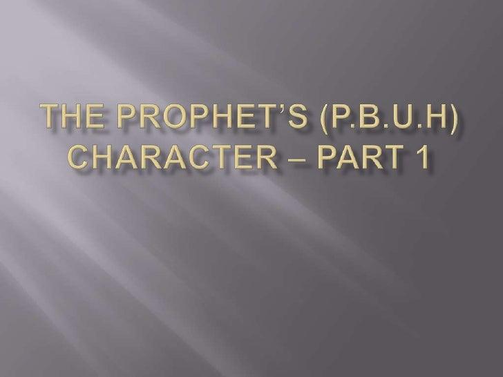 THE PROPHET'S (P.b.u.h) CHARACTER – Part 1<br />