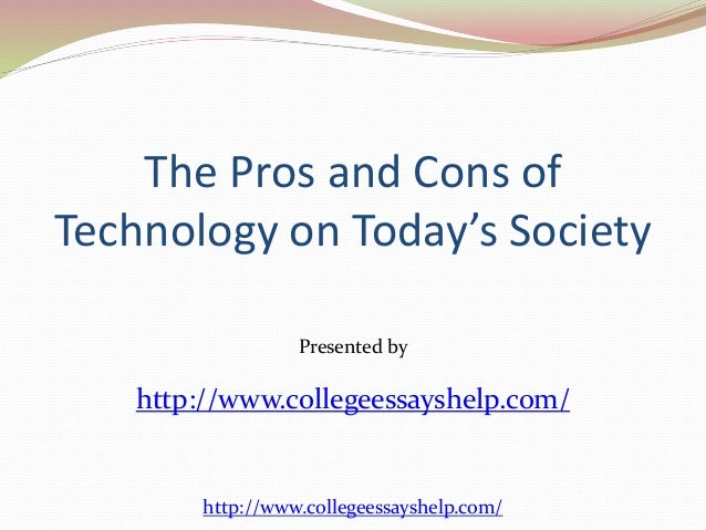 technology pro con essay Arguments-the importance of technology on a daily basis, both businesses and  individuals use technology we cannot deny, technology has.