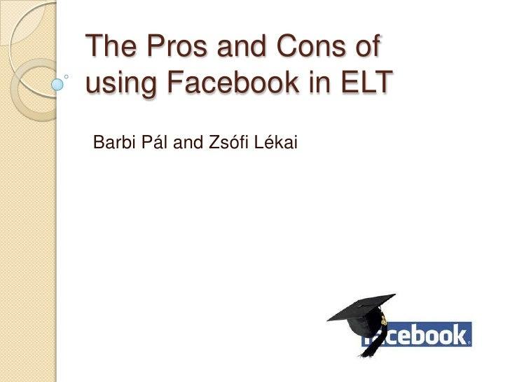 The Pros and Cons ofusing Facebook in ELTBarbi Pál and Zsófi Lékai
