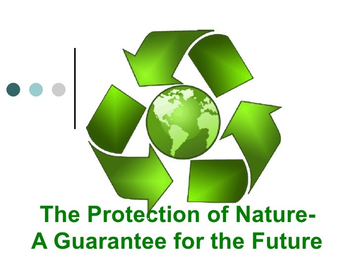 The Protection of Nature-  A Guarantee for the Future
