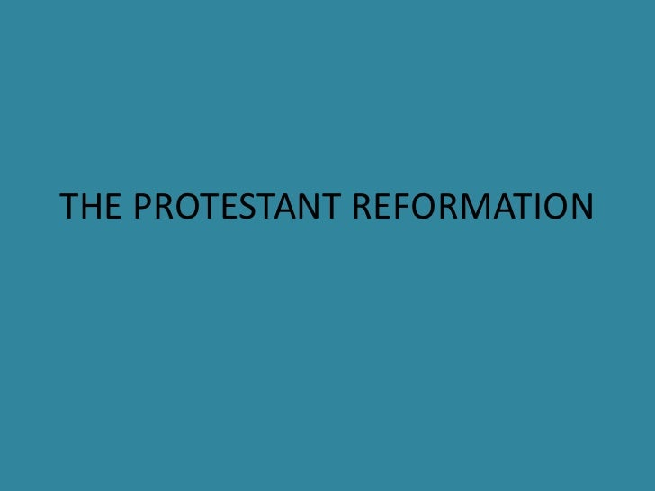 THE PROTESTANT REFORMATION<br />