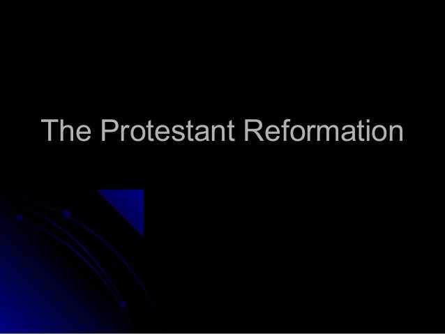 The Protestant ReformationThe Protestant Reformation