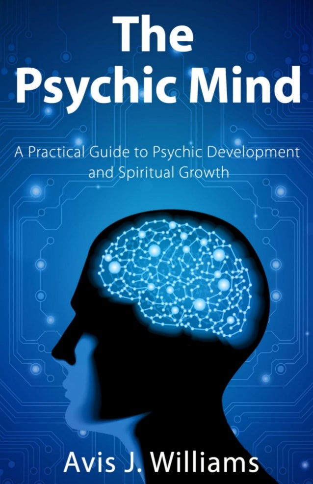 The Psychic Mind: A Practical Guide to Psychic Development & Spiritual Growth (book sample)