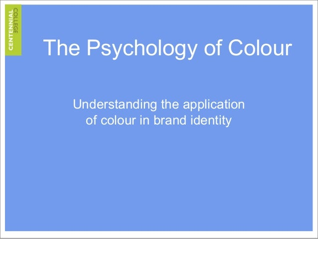 The Psychology of Colour Understanding the application of colour in brand identity
