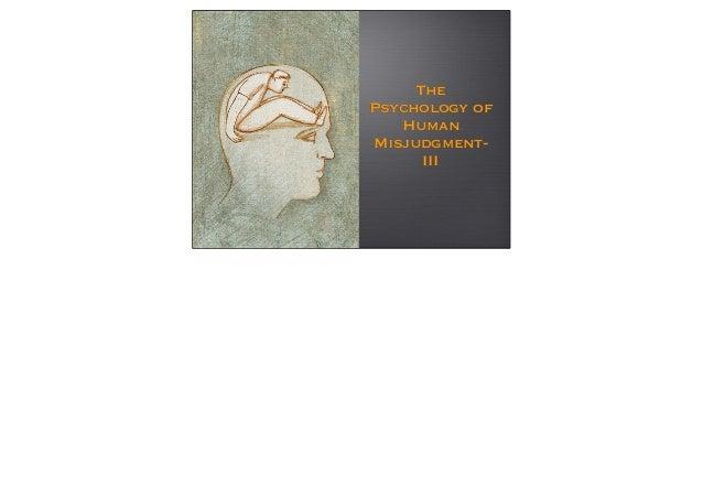 ThePsychology of   HumanMisjudgment-      III