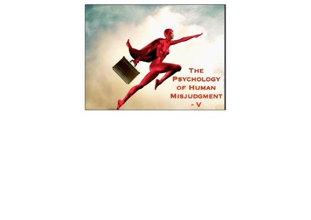 ThePsychology of HumanMisjudgment     -V
