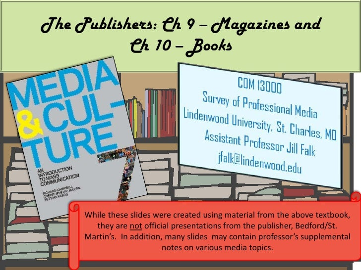 The Publishers: Ch 9 – Magazines and Ch 10 – Books<br />While these slides were created using material from the above text...