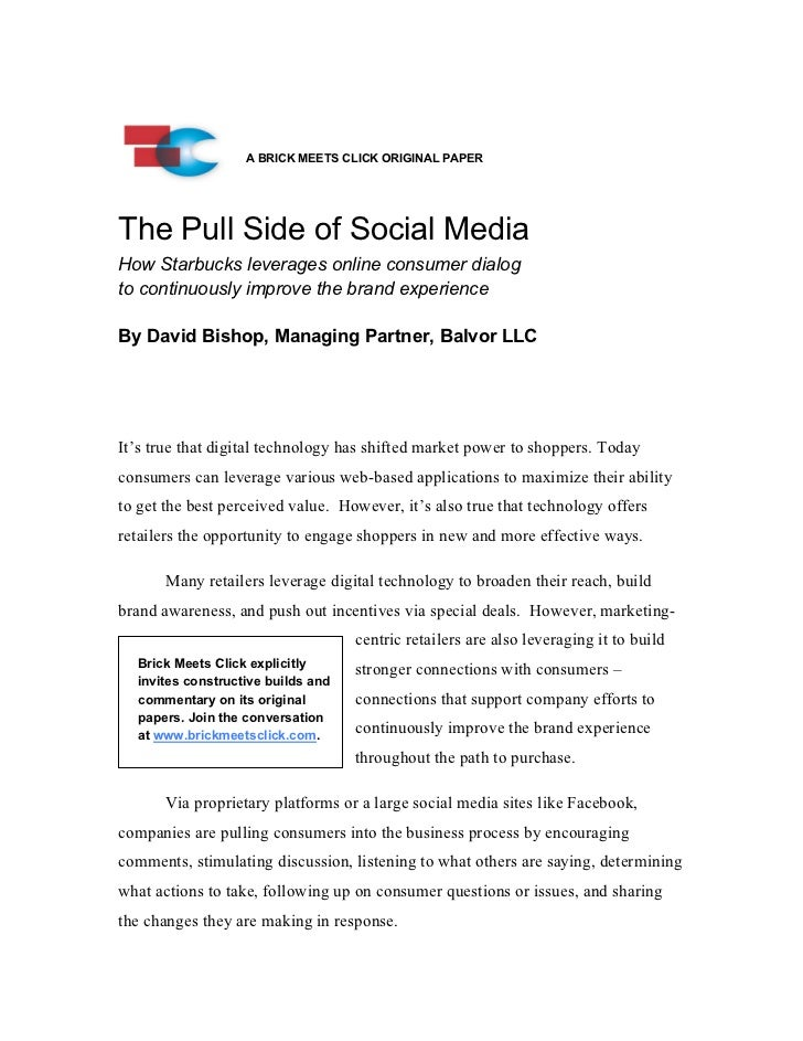 A BRICK MEETS CLICK ORIGINAL PAPERThe Pull Side of Social MediaHow Starbucks leverages online consumer dialogto continuous...