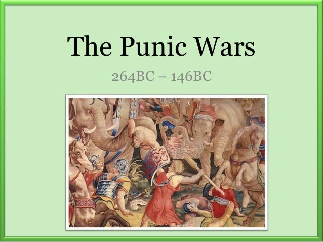The Punic Wars264BC – 146BC