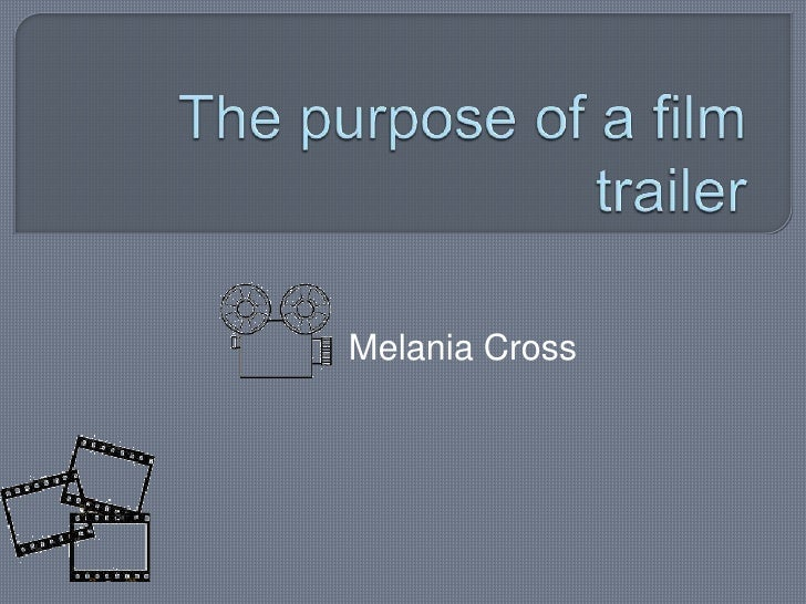 The purpose of a film trailer<br />Melania Cross<br />