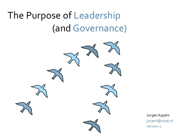 The Purpose of Leadership Jurgen Appelo jurgen@noop.nl version 3 (and Governance)