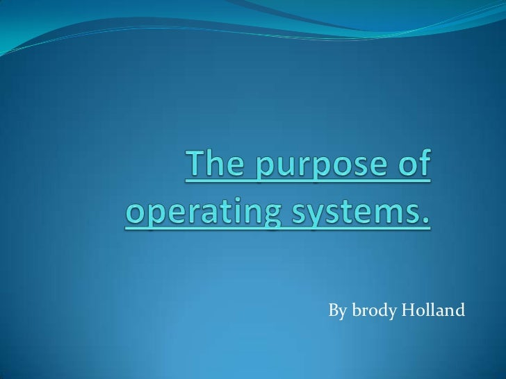 The purpose of operating systems