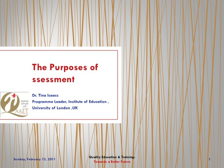 The Purposes of           ssessment                            Quality Education & Training:Sunday, February 13, 2011     ...
