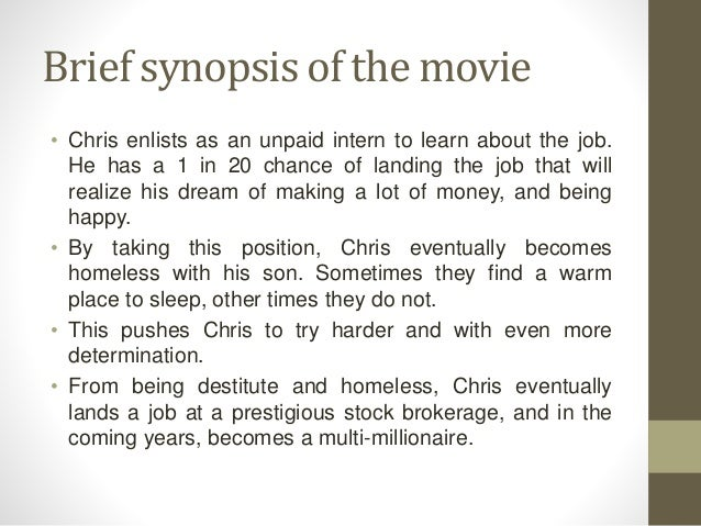 pursuit of happyness plot summary The pursuit of happiness chapters 2-5 summary you are here:  chris suggests that at this point in his life it was time to go in pursuit of happiness.