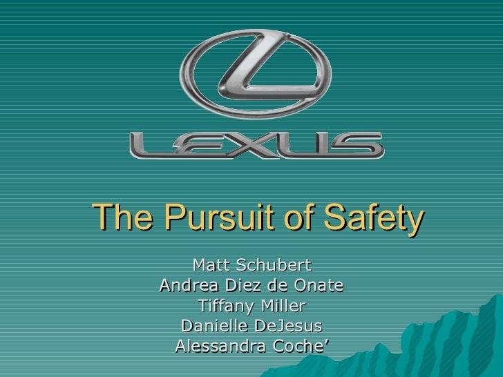 The Pursuit of Safety Matt Schubert Andrea Diez de Onate Tiffany Miller Danielle DeJesus Alessandra Coche'