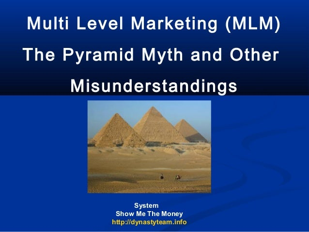 Multi Level Marketing (MLM)The Pyramid Myth and Other    Misunderstandings                 System          Show Me The Mon...