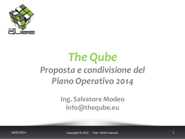 The Qube Proposta e condivisione del Piano Operativo 2014 Ing. Salvatore Modeo info@theqube.eu  18/02/2014  Copyright © 20...