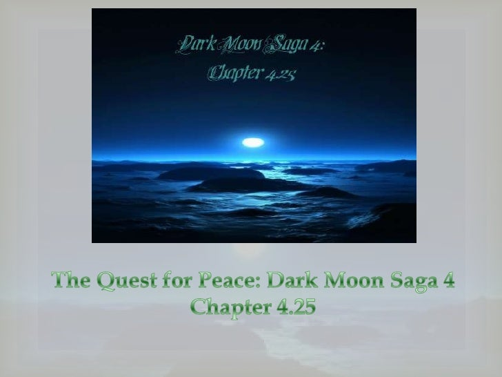 The Quest for Peace: Dark Moon Saga 4, Chapter 4.25