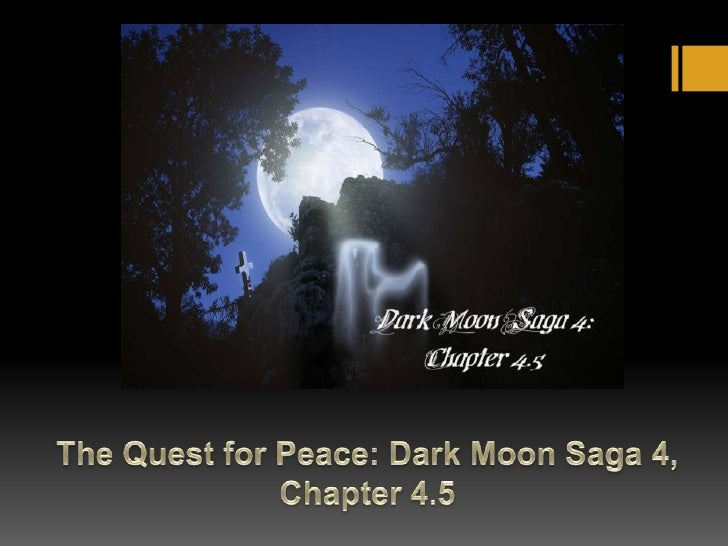 The Quest for Peace:  Dark Moon Saga 4, Chapter 4.5