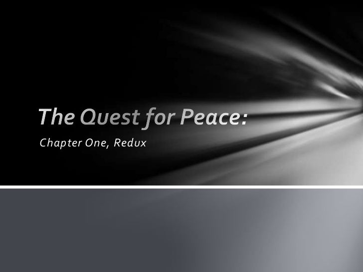 The Quest for Peace:<br />Chapter One, Redux<br />