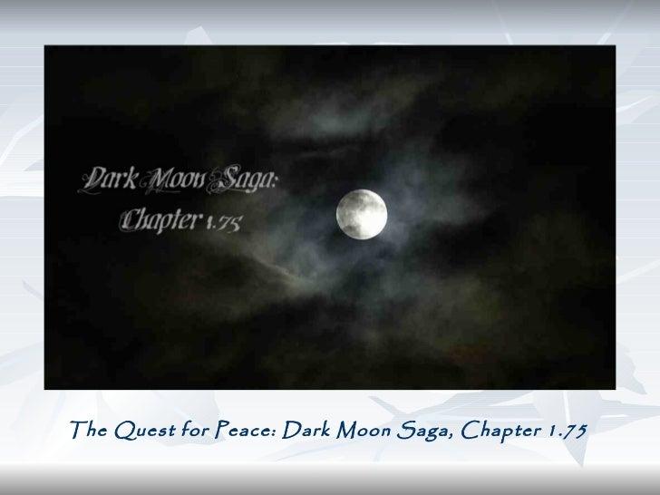 The Quest for Peace, Dark Moon Saga 1.75