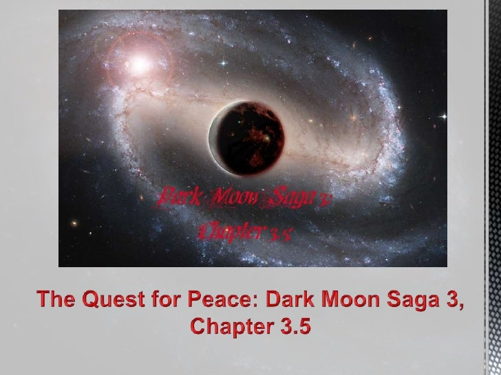 The Quest for Peace: Dark Moon Saga 3,<br />Chapter 3.5<br />