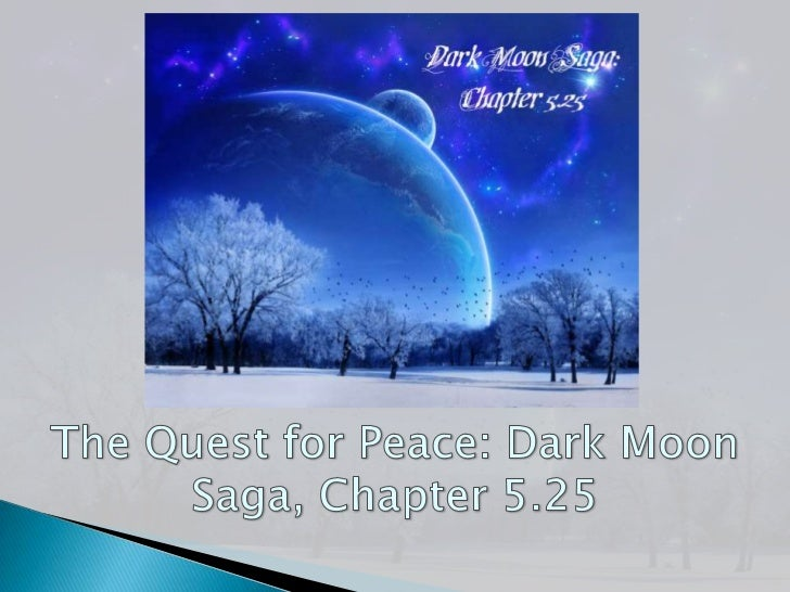 The Quest for Peace: Dark Moon Saga Chapter  5.25