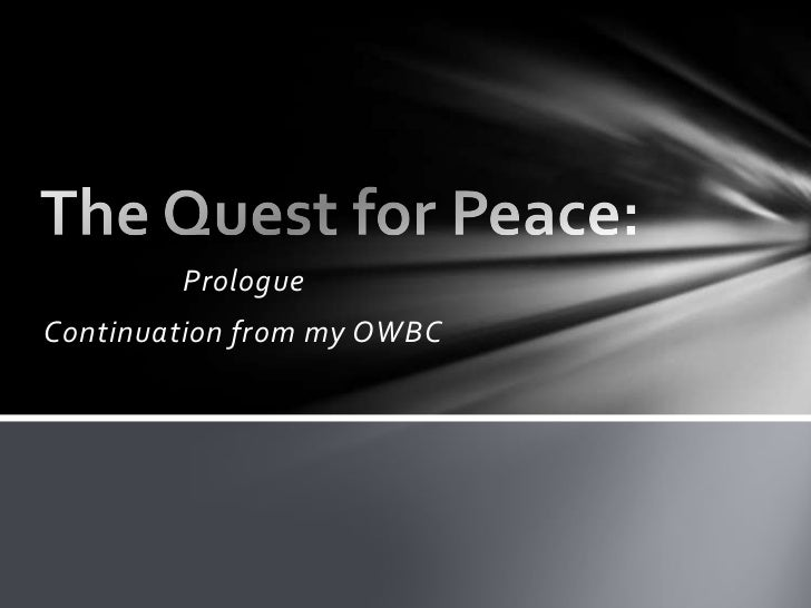 The Quest for Peace:<br />Prologue<br />Continuation from my OWBC<br />