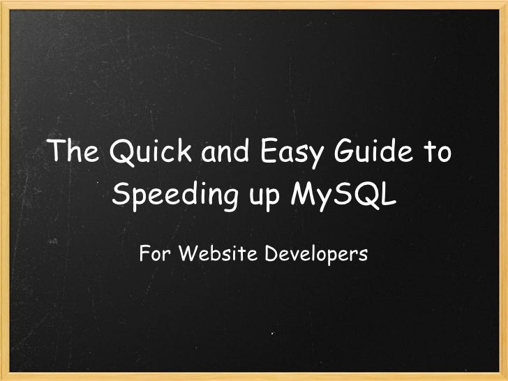 The Quick and Easy Guide to     Speeding up MySQL       For Website Developers